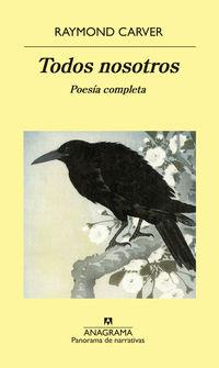 Todos Nosotros - Poesia Completa - Raymond Carver