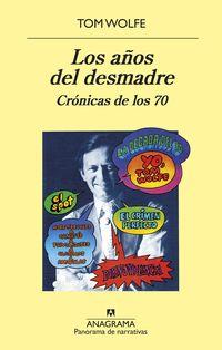 Años Del Desmadre, Los - Cronicas De Los 70 - Tom Wolfe