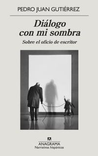 DIALOGO CON MI SOMBRA - SOBRE EL OFICIO DE ESCRITOR