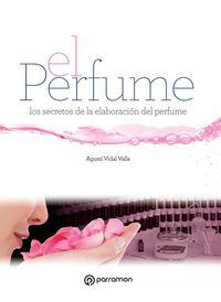 PERFUME, EL - LOS SECRETOS DE LA ELABORACION DEL PERFUME