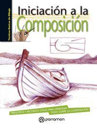 Iniciacion A La Composicion - Principios Y Recursos Utiles Para Aprender Todo Sobre La Composicion - Aa. Vv.