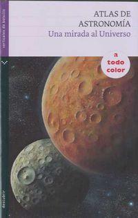ATLAS DE ASTRONOMIA - UNA MIRADA AL UNIVERSO