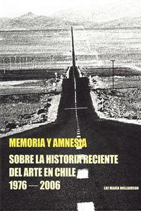 MEMORIA Y AMNESIA - SOBRE LA HISTORIA RECIENTE DEL ARTE EN CHILE (1976-2006)