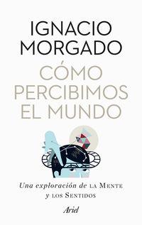 Como Percibimos El Mundo - Ignacio Morgado