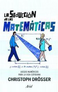 La Seducción De Las Matemáticas. Juegos Númericos Para La Vida Cotidiana - Christop Drösser
