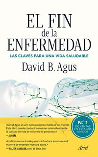 El  fin de la enfermedad  -  La Clave Para Una Vida Saludable - David B. Agus