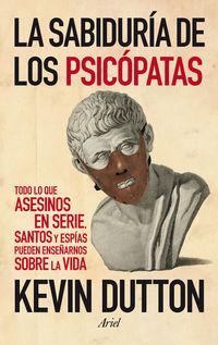 La  sabiduria de los psicopatas  -  Todo Lo Que Asesinos En Serie, Santos Y Espias Pueden Enseñarnos Sobre La Vida - Kevin Dutton