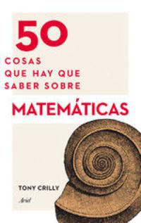 50 Cosas Que Hay Que Saber Sobre Matemáticas - Tony Crilly