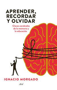 Aprender, Recordar Y Olvidar - Claves Cerebrales Para Mejorar La Educacion - Ignacio Morgado