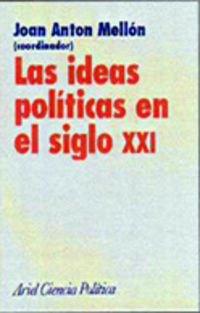 Las ideas politicas en el siglo xxi - Joan Anton Mellon
