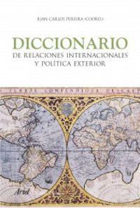 dicc. de relaciones internacionales y politica exterior - Juan Carlos Pereira (coord. )