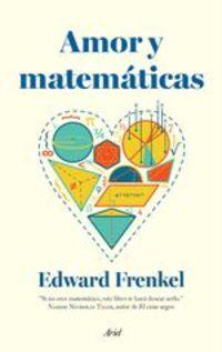 Amor Y Matemáticas. El Corazón De La Realidad Oculta - Edward Frenkel