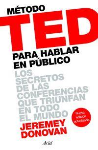 METODO TED PARA HABLAR EN PUBLICO - LOS SECRETOS DE LAS CONFERENCIAS QUE TRIUNFAN EN TODO EL MUNDO