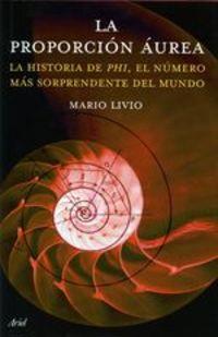 La Proporción Áurea. La Historia De Phi, El Número Más Sorprendente Del Mundo - Mario Livio