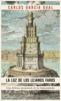 La Luz De Los Lejanos Faros. Una Defensa Apasionada De Las Humanidades - Carlos García Gual