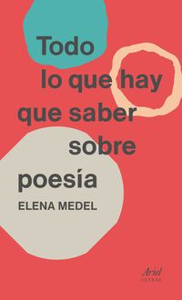 Todo Lo Que Hay Que Saber Sobre Poesia - Elena Medel