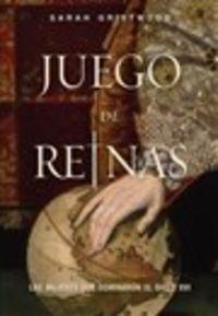 JUEGO DE REINAS - LAS MUJERES QUE DOMINARON EL SIGLO XVI