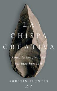 CHISPA CREATIVA, LA - COMO LA IMAGINACION HIZO EXCEPCIONALES A LOS HUMANOS