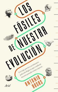 FOSILES DE NUESTRA EVOLUCION, LOS - UN VIAJE POR LOS YACIMIENTOS PALEONTOLOGICOS QUE EXPLICAN NUESTRO PASADO COMO ESPECIE