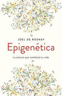 Epigenetica - La Ciencia Que Cambiara Tu Vida - Joel De Rosnay