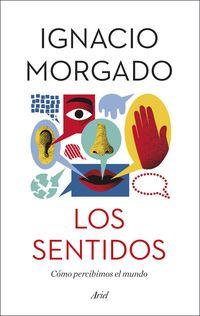Sentidos, Los - Como Percibimos El Mundo - Ignacio Morgado