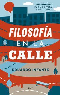 Filosofia En La Calle - #filoretos Para La Vida Cotidiana - Eduardo Infante