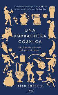 Borrachera Cosmica, Una - Una Historia Universal Del Placer De Beber - Mark Forsyth