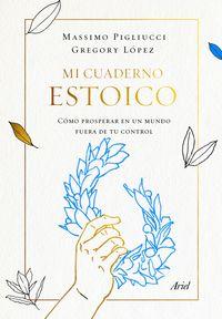 Mi Cuaderno Estoico - Como Prosperar En Un Mundo Fuera De Tu Control - Massimo Pigliucci / Gregory Lopez
