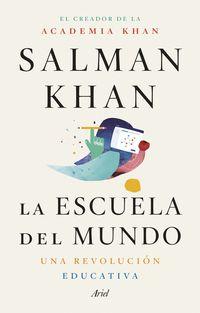 Escuela Del Mundo, La - Una Revolucion Educativa - Salman Khan