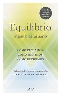 Equilibrio - Manual De Usuario: Como Pensamos, Como Sentimos, Como Decidimos - Daniel Lopez Rosetti