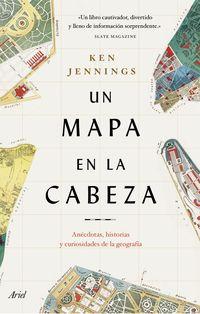 Mapa En La Cabeza, Un - Anecdotas, Historias Y Curiosidades De La Geografia - Ken Jennings