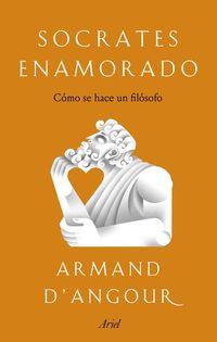 Socrates Enamorado - Como Se Hace Un Filosofo - ARMAND D'ANGOUR