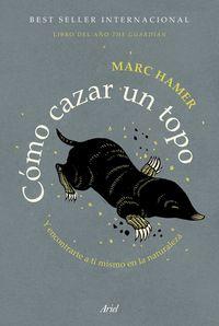 Como Cazar Un Topo - Y Como Encontrarte A Ti Mismo En La Naturaleza - Marc Hamer