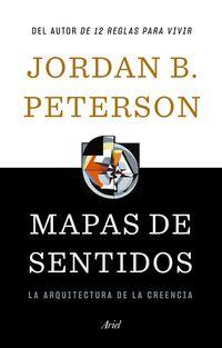 Mapas De Sentidos - La Arquitectura De La Creencia - Jordan B. Peterson