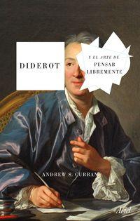 Diderot Y El Arte De Pensar Libremente - Andrew Curran