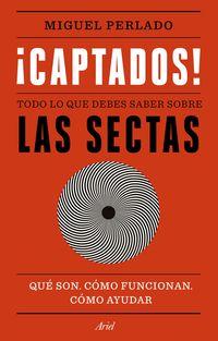 ¡CAPTADOS! - TODO LO QUE DEBES SABER SOBRE LAS SECTAS - QUE SON, COMO FUNCIONAN, COMO AYUDAR