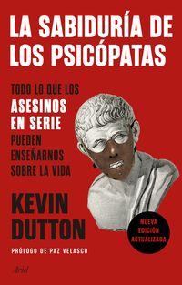 Sabiduria De Los Psicopatas, La - Todo Lo Que Los Asesinos En Serie Pueden Enseñarnos Sobre La Vida - Kevin Dutton
