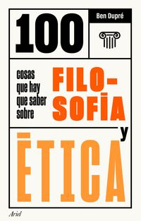 100 COSAS QUE HAY QUE SABER SOBRE FILOSOFIA Y ETICA