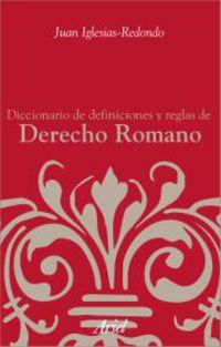 DICC. DE DEFINICIONES Y REGLAS DE DERECHO ROMANO