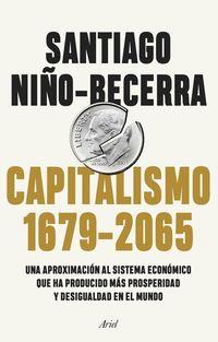 CAPITALISMO (1679-2065) - UNA APROXIMACION AL SISTEMA ECONOMICO QUE HA PRODUCIDO MAS PROSPERIDAD Y DESIGUALDAD EN EL MUNDO