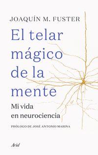 TELAR MAGICO DE LA MENTE, EL - MI VIDA EN NEUROCIENCIA
