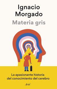 materia gris - la apasionante historia del conocimiento del cerebro - Ignacio Morgado