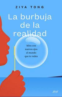 la burbuja de la realidad - mira con nuevos ojos el mundo que te rodea - Ziya Tong