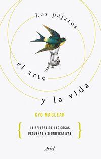 los pajaros, el arte y la vida - la belleza de las cosas pequeñas y significativas - Kyo Maclear