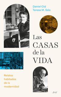 las casas de la vida - relatos habitados de la modernidad - Teresa-M. Sala / Daniel Cid