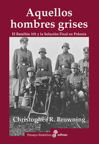 Aquellos Hombres Grises - Christopher R. Browning