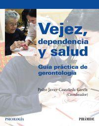 VEJEZ, DEPENDENCIA Y SALUD - GUIA PRACTICA DE GERONTOLOGIA