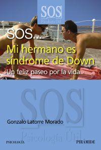 SOS. .. MI HERMANO ES SINDROME DE DOWN - UN FELIZ PASEO POR LA VIDA