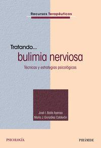 Tratando. .. Bulimia Nerviosa - Jose I. Baile Ayensa / Maria J. Gonzalez Calderon