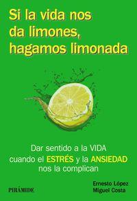 si la vida nos da limones, hagamos limonada - dar sentido a la vida cuando el estres nos la complica o nos la amarga - Miguel Costa Cabanillas / Ernesto Lopez Mendez